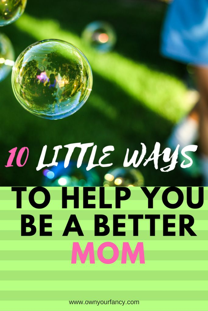 10 Little Ways To Be A Better Mom - Own Your Fancy