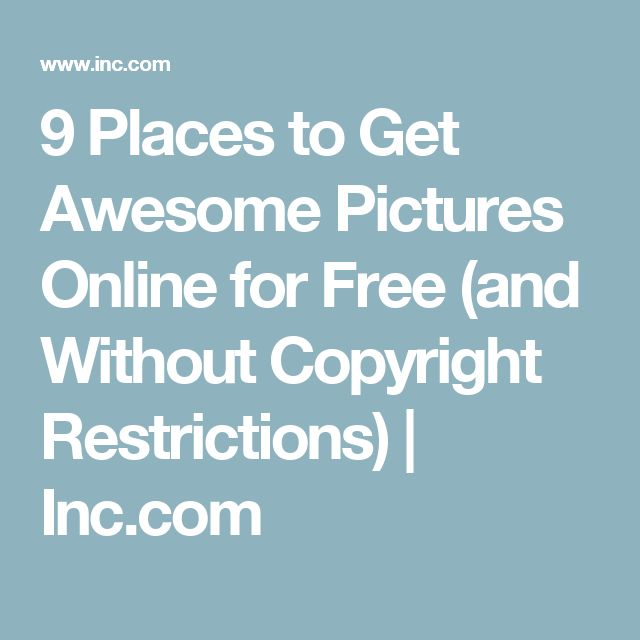 9 Places to Get Awesome Pictures Online for Free (and Without Copyright Restrictions)   Inc.com