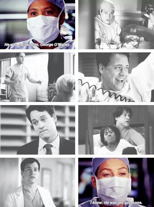 "Grey's anatomy..""George O'Malley was my favorite....""  Miranda Bailey"