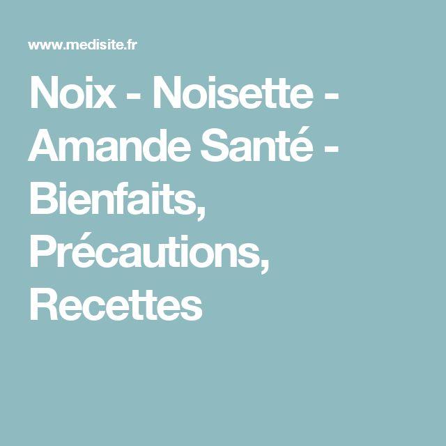 Noix - Noisette - Amande Santé - Bienfaits, Précautions, Recettes