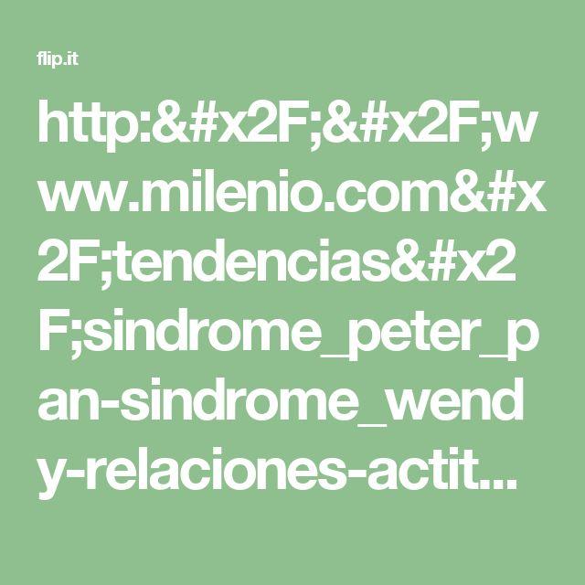 http://www.milenio.com/tendencias/sindrome_peter_pan-sindrome_wendy-relaciones-actitudes_infantiles-pareja-milenio_0_939506151.html