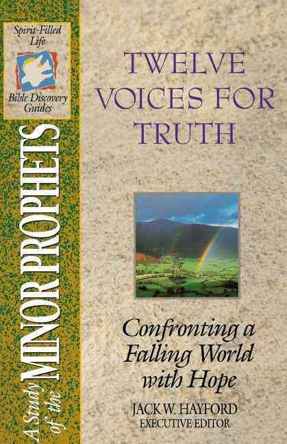 Twelve Voices for Truth: A Study of the Minor Prophets : Spirit-Filled Life Bible Discovery Guides