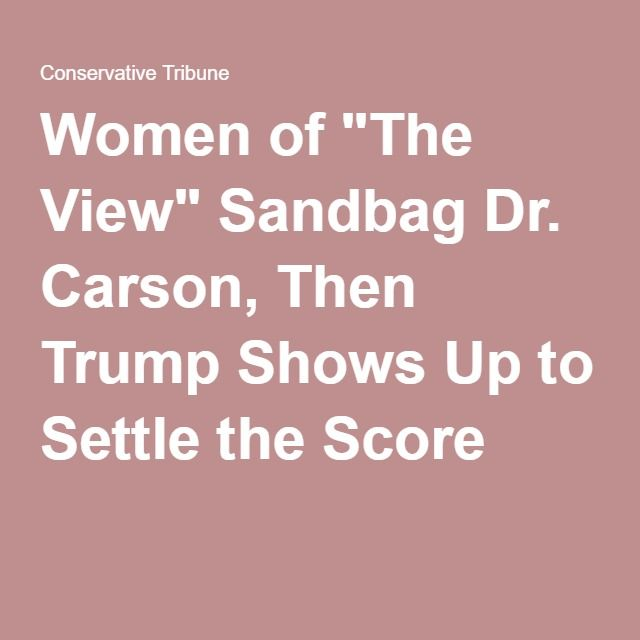 "Women of ""The View"" Sandbag Dr. Carson, Then Trump Shows Up to Settle the Score"
