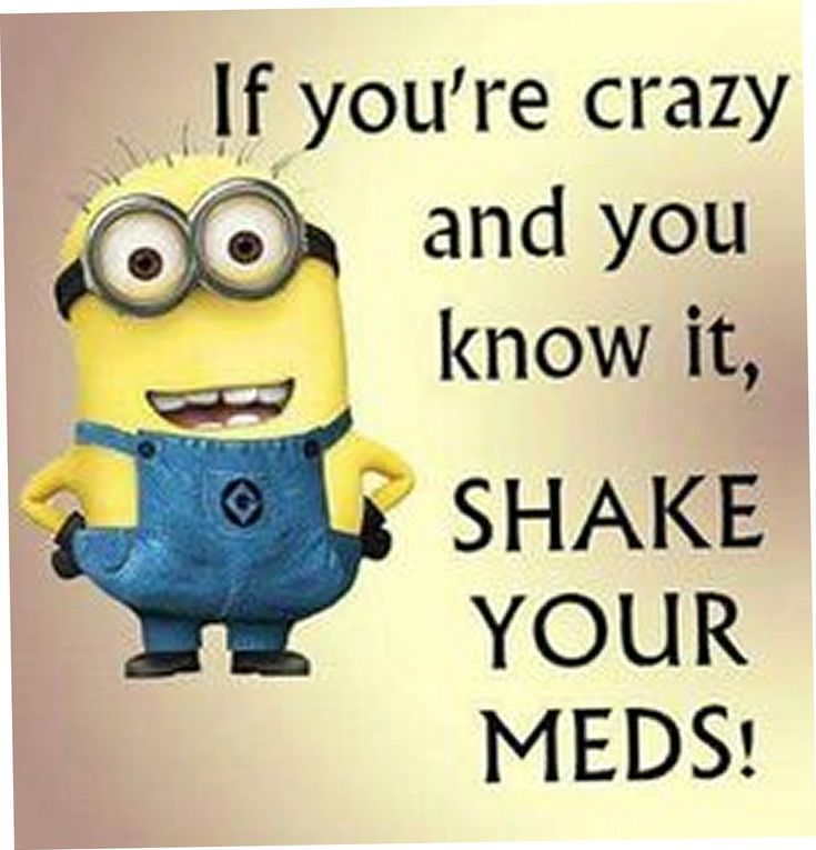 "Top 30 Minion Quotes...this one makes me want to sing the words~ ""If you're crazy and you know it,SHAKE YOUR MEDS!"" Lmao"