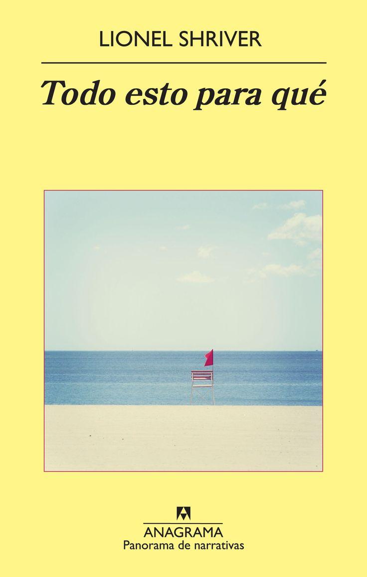 Todo esto para qué / Lionel Shriver.  Una novela sobre el esplendor y las miserias de la clase media-baja americana, escrita con un notable despliegue de talento y ferocidad.