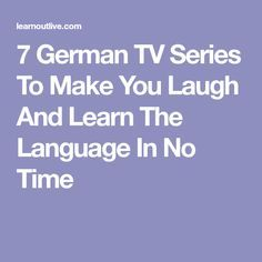 7 German TV Series To Make You Laugh And Learn The Language In No Time 30d582a0b8d7a0f6506b87062bbe67fb