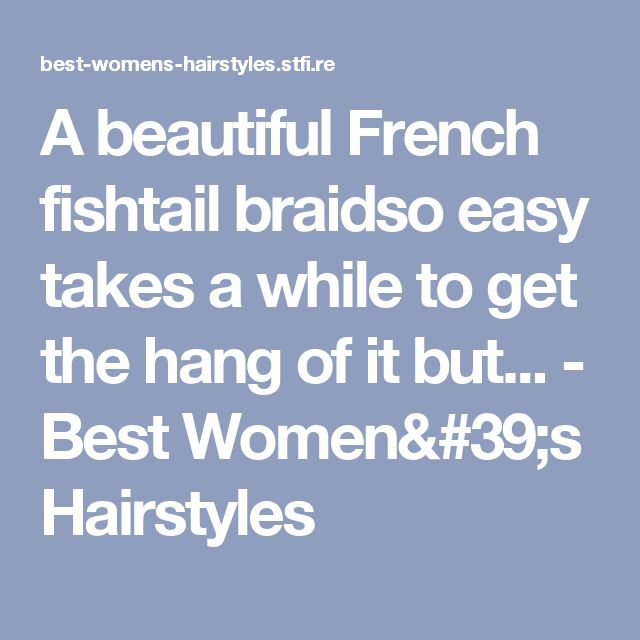 A beautiful French fishtail braidso easy takes a while to get the hang of it but... - Best Women's Hairstyles