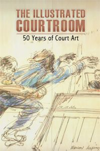 The Illustrated Courtroom: Courtroom art from renowned courtroom sketch artists