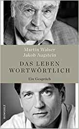 Das Leben wortwörtlich: Ein Gespräch: Amazon.de: Martin Walser, Jakob Augstein: Bücher