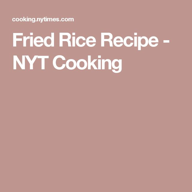 Fried Rice Recipe - NYT Cooking