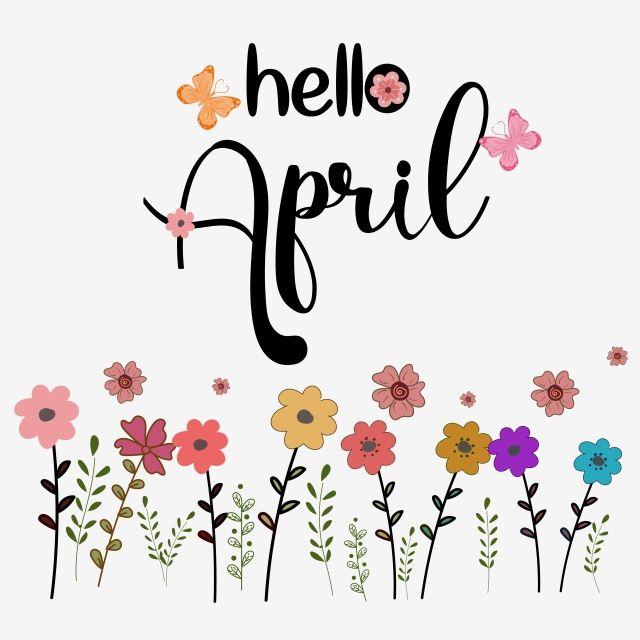 مرحبا شهر أبريل مع الزهور والأوراق مرحبا ابريل ابريل الشهر Png والمتجهات للتحميل مجانا In 2020 Watercolor Flower Background Hello April Butterflies Vector