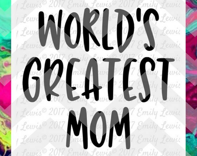 mom svg - mom t-shirt - mom decal - world's greatest mom - cricut svg - silhouette file - svg files for cricut - art prints