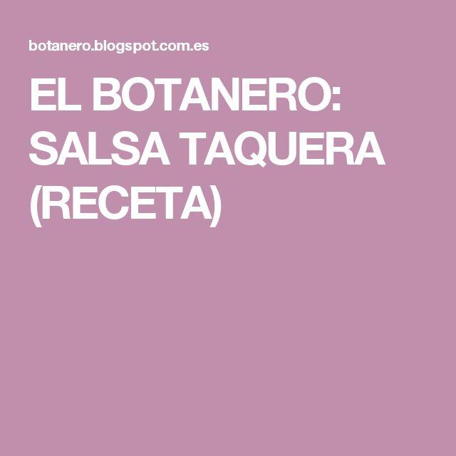 EL BOTANERO: SALSA TAQUERA (RECETA)