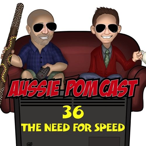 Aussie PomCast #36 - The Need For Speed by Aussie And The Pom on SoundCloud