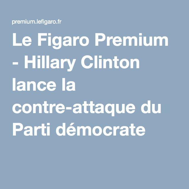 Le Figaro Premium - Hillary Clinton lance la contre-attaque du Parti démocrate