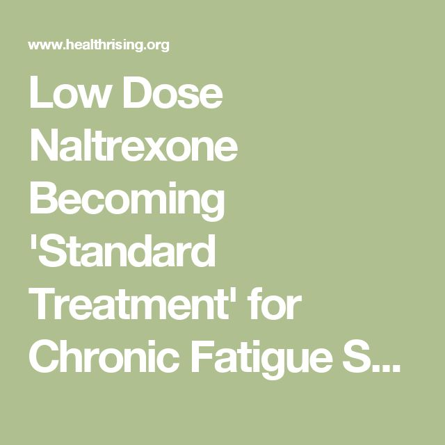 Low Dose Naltrexone Becoming 'Standard Treatment' for Chronic Fatigue Syndrome and Fibromyalgia - Health Rising