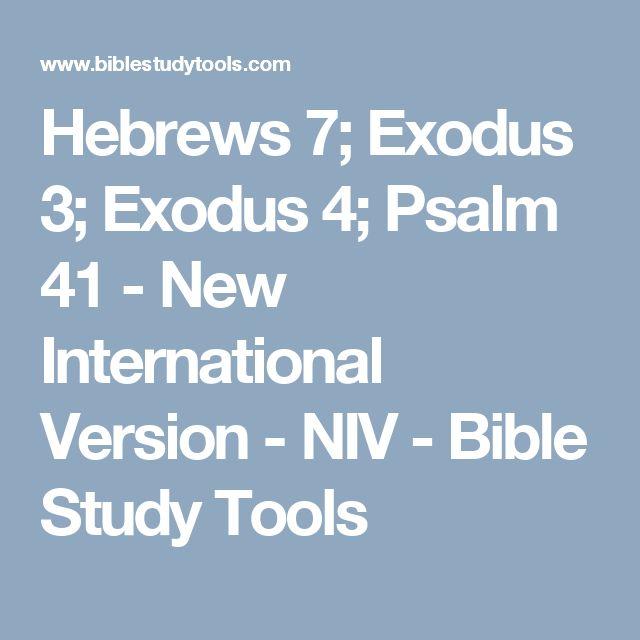Hebrews 7; Exodus 3; Exodus 4; Psalm 41 - New International Version - NIV - Bible Study Tools