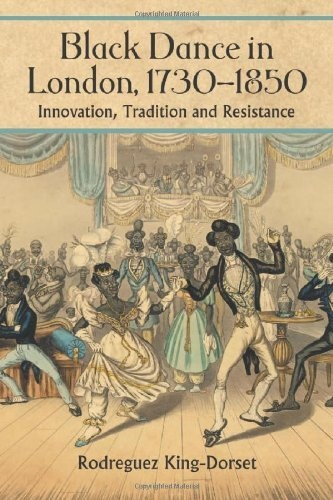 Black Dance in London, 1730-1850: Innovation, Tradition & Resistance by Rodreguez King-Dorset; The survival of African cultural traditions in the New World has been a subject of academic study & controversy for many years....Yet in the midst of all this controversy, the dance culture of blacks in London has been largely neglected. This book attempts to fill that void in the academic literature, Examines the history of London Black dance culture during the 18th & 19th centuries.