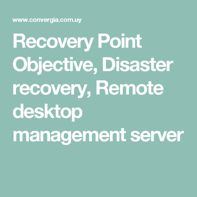 Recovery Point Objective, Disaster recovery, Remote desktop management server