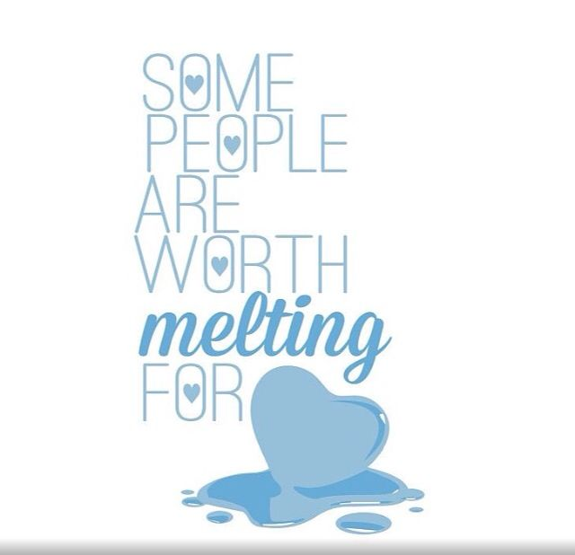 Some people are worth melting for quote
