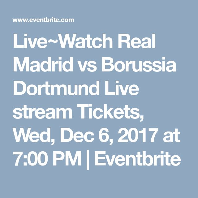 Live~Watch Real Madrid vs Borussia Dortmund Live stream Tickets, Wed, Dec 6, 2017 at 7:00 PM   Eventbrite