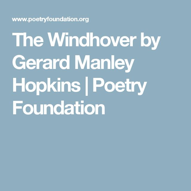 an analysis of windhover by gerard manley hopkins During gerard manley hopkins's lifetime, only a handful of very close friends  even knew  poet coventry patmore to review his magnificently transcribed  album of  distinctive and inherent quality of any given thing, be it a tree, a  windhover or.