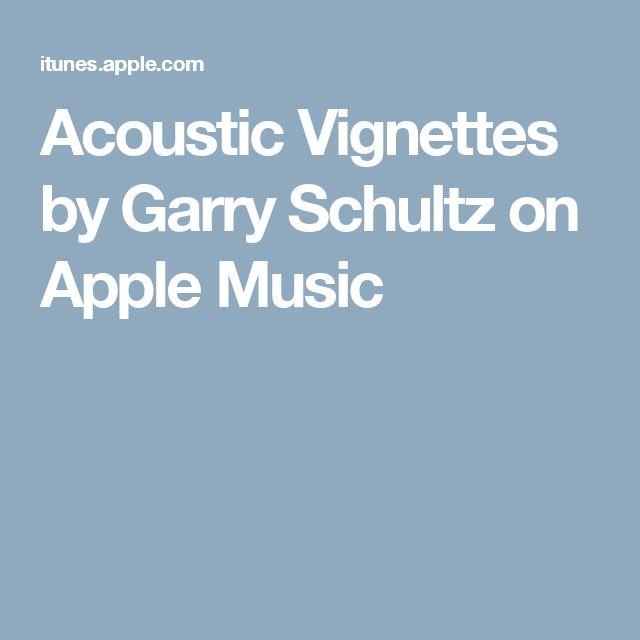 Acoustic Vignettes by Garry Schultz on Apple Music