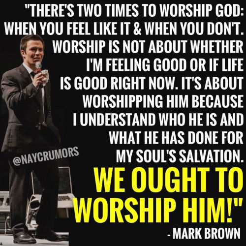 """""""There's two times to worship God: when you feel like it and when you don't."""""""
