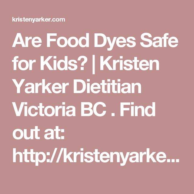 Are Food Dyes Safe for Kids? | Kristen Yarker Dietitian Victoria BC . Find out at: http://kristenyarker.com/blog/are-food-dyes-safe-for-kids