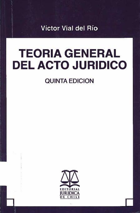 Teoría general del acto jurídico. Proyecto de biblioteca UST. Adquisición de bibliografía básica. Derecho. Cod. Asig. DER-078-083 Solicitar por: 345.05 V599a3.