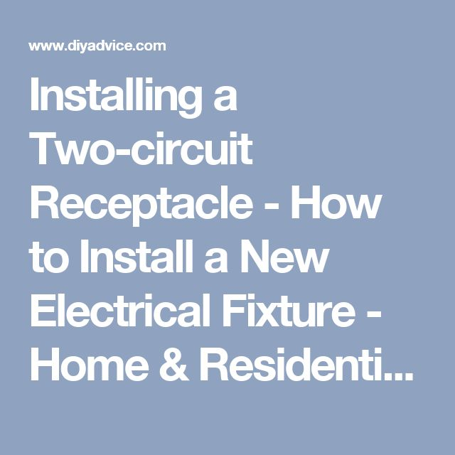 Installing a Two-circuit Receptacle - How to Install a New Electrical Fixture - Home & Residential Wiring. DIY Advice