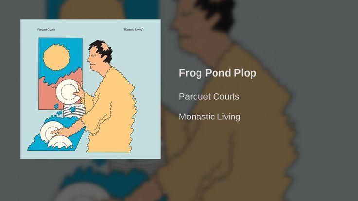 Parquet Courts - Frog Pond Plop - YouTube