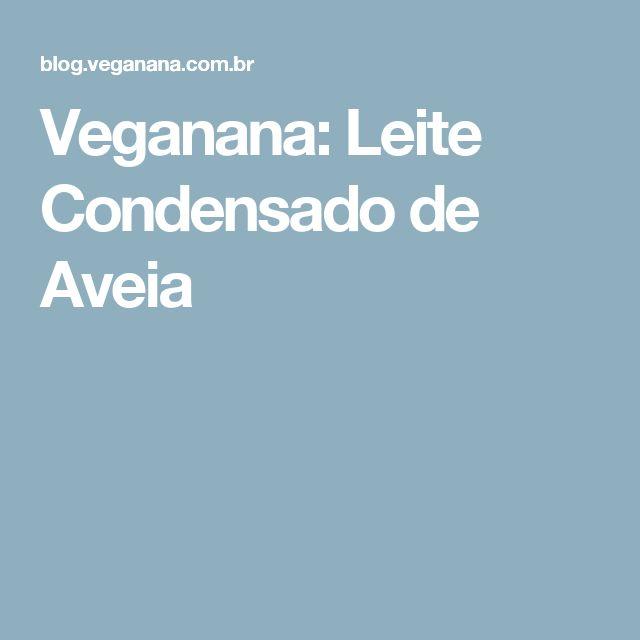 Veganana: Leite Condensado de Aveia