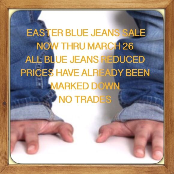 BLUE JEANS SALE.     PLEASE SHARE Easter blue jeans sale ,Prices have already been reduced...NOW THRU MARCH 26... NO TRADES.... Jeans