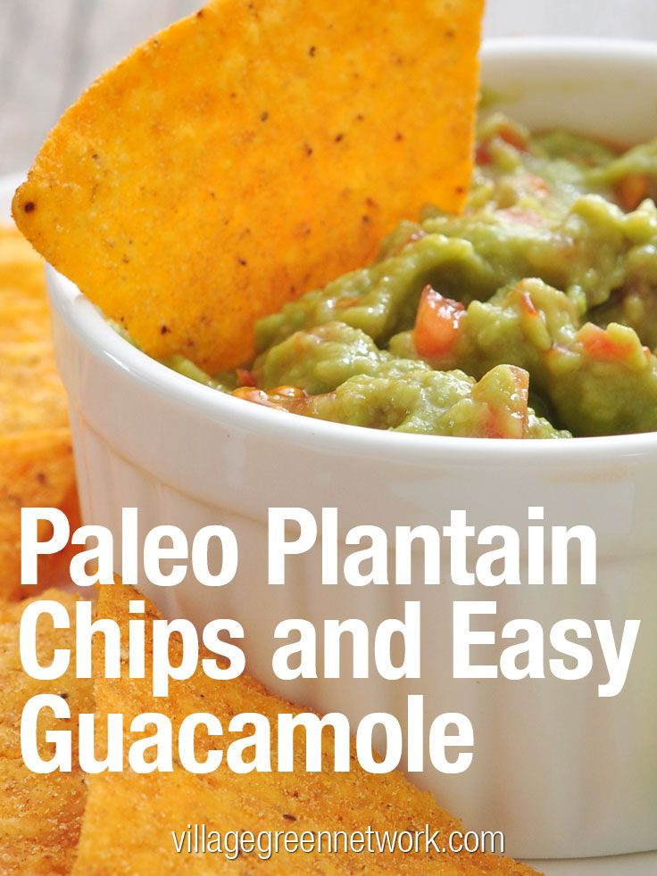 Paleo Plantain Chips and Easy Guacamole | Village Green NetworkVillage ...