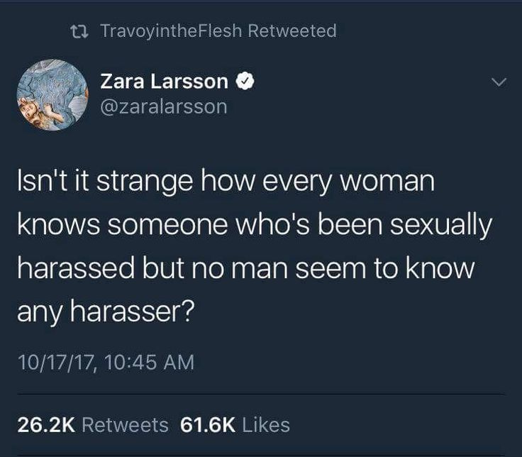 Isn't strange how every woman knows someone who's been sexually harassed, but no man seems to know any harasser?