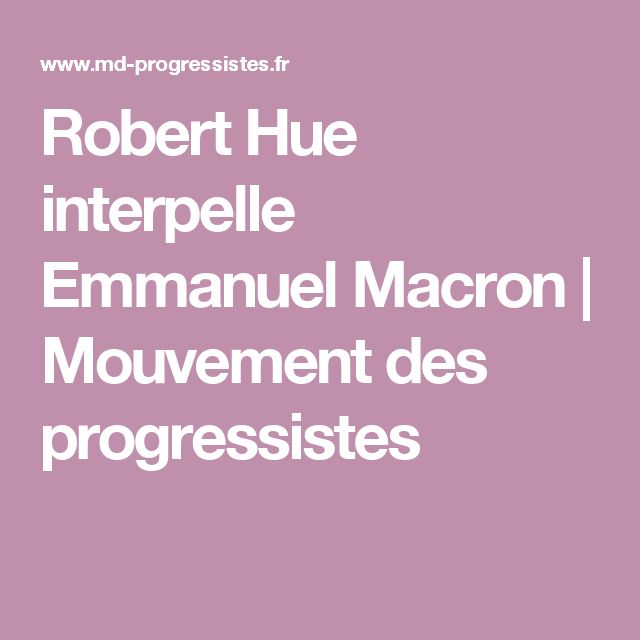 Robert Hue interpelle Emmanuel Macron | Mouvement des progressistes