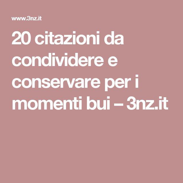 20 citazioni da condividere e conservare per i momenti bui  –   3nz.it