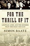 For the Thrill of It: Leopold Loeb and the Murder That Shocked Jazz Age Chicago