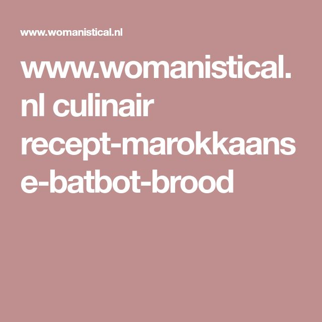 www.womanistical.nl culinair recept-marokkaanse-batbot-brood