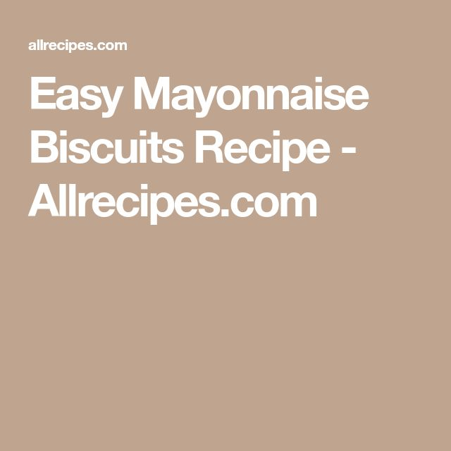 Easy Mayonnaise Biscuits Recipe - Allrecipes.com