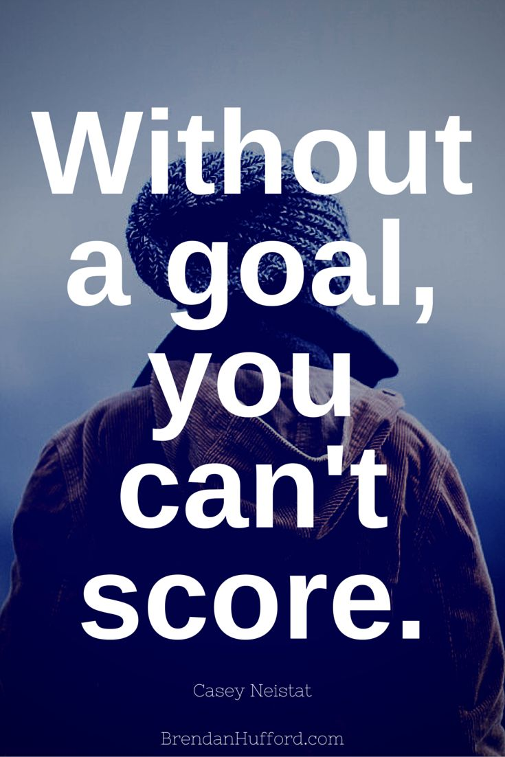 Without a goal, you can't score. - Casey Neistat http://hustleheart.co/entrepreneur-quotes-casey-neistat-lewis-howes/