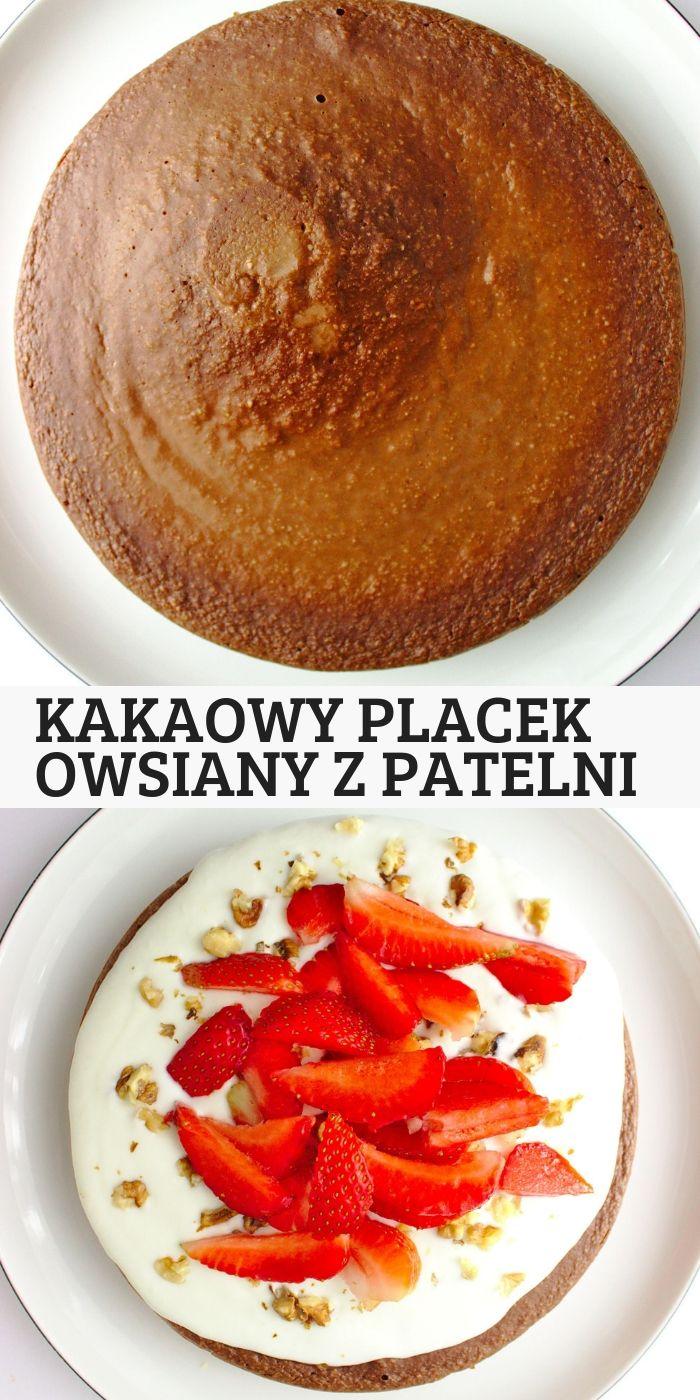 Kakaowy Placek Owsiany Z Patelni Slodkie Gotowanie Culinary Recipes Food Receipes Workout Food