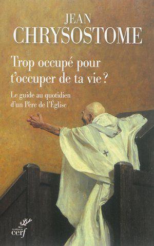 Trop occupé pour t'occuper de ta vie ?, Jean Chrysostome, Livres, LaProcure.com