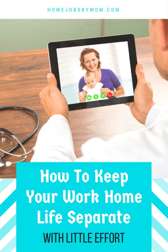 Working From Home: Keeping Your Work And Home Life Separate