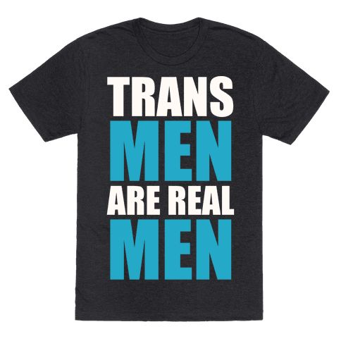 Trans Men are Real Men - Trans men are real men! Support all gender identities and love transgender and transexual individuals. If you support the trans community this awesome bold LGBT shirt is perfect for showing your love!