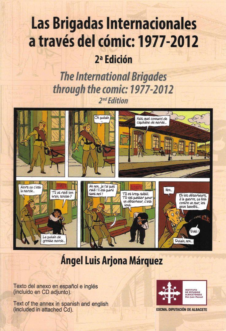 """Arjona Márquez, Ángel Luis --- Las Brigadas Internacionales a través del cómic: 1977-2012 = The Internacional Brigades through the comic: 1977-2012 ---Albacete : Instituto de Estudios Albacetenses """"Don Juan Manuel"""", Diputación de Albacete, [2016]"""
