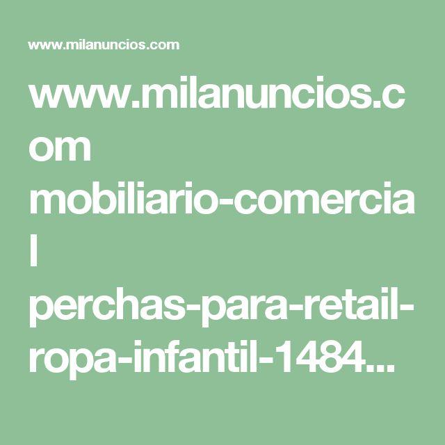 www.milanuncios.com mobiliario-comercial perchas-para-retail-ropa-infantil-148483812.htm