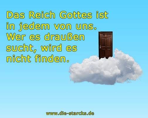 Das Reich Gottes ist in jedem von uns. Wer es draußen sucht, wird es nicht finden.  www.die-starcks.de