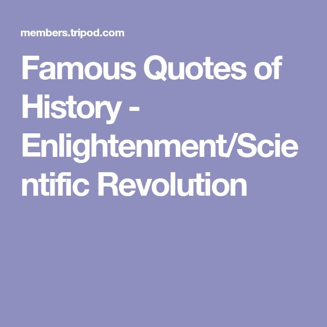 Famous Quotes of History - Enlightenment/Scientific Revolution